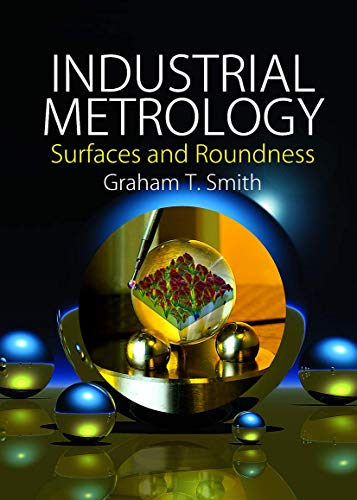 Industrial Metrology: Surfaces and Roundness (Hardback): Graham T. Smith