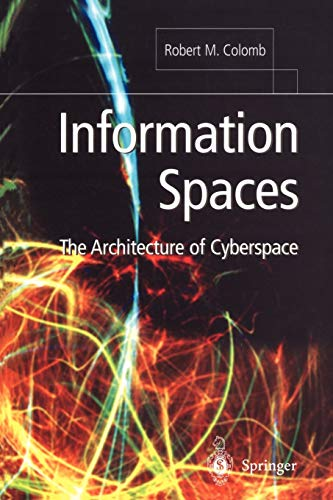 Information Spaces: The Architecture of Cyberspace: Robert M. Colomb