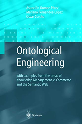 9781852335519: Ontological Engineering: with examples from the areas of Knowledge Management, e-Commerce and the Semantic Web. First Edition (Advanced Information and Knowledge Processing)