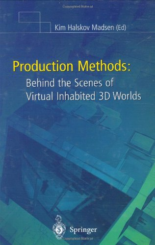 Production Methods: Behind the Scenes of Virtual Inhabited 3D Worlds (CD-ROM included): Kim Halskov...