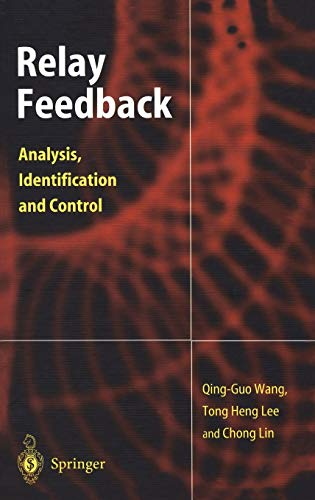 Relay Feedback: Analysis, Identification and Control: Qing-Guo Wang
