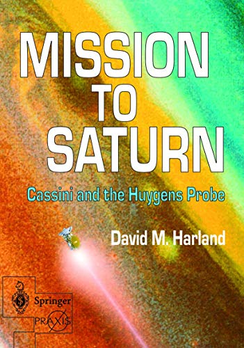 9781852336561: Mission to Saturn: Cassini and the Huygens Probe (Springer Praxis Books / Space Exploration)