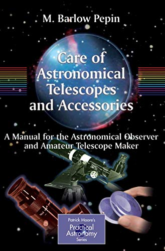 9781852337155: Care of Astronomical Telescopes and Accessories: A Manual for the Astronomical Observer and Amateur Telescope Maker (The Patrick Moore Practical Astronomy Series)