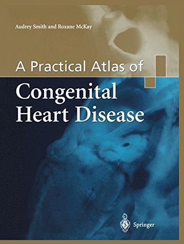 A Practical Atlas Of Congenital Heart Disease: Roxane Mckay, Audrey