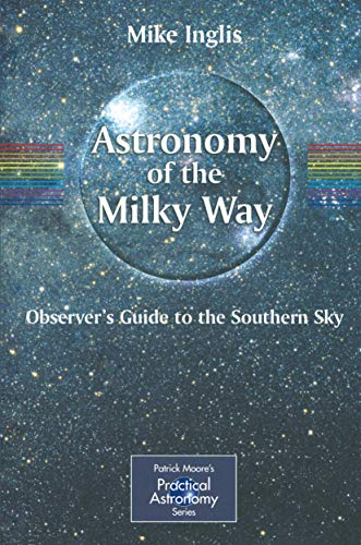 Astrono My Of The Milky Way : Observer'S Guide To The Southern Sky
