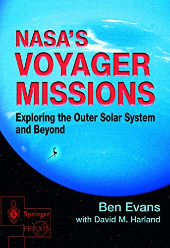 NASA's Voyager Missions: Exploring the Outer Solar System and Beyond (Springer Praxis Books): ...