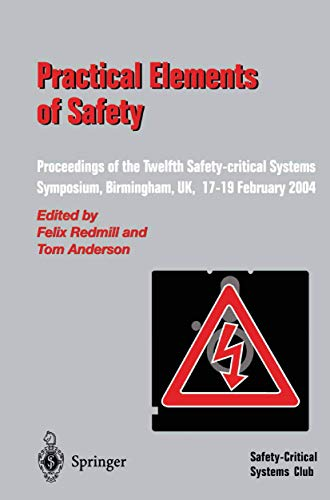 9781852338008: Practical Elements of Safety: Proceedings of the Twelfth Safety-critical Systems Symposium, Birmingham, UK, 17–19 February 2004