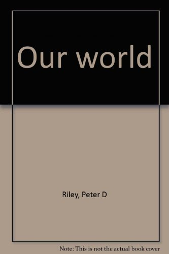 Our World: Riley, Peter D.
