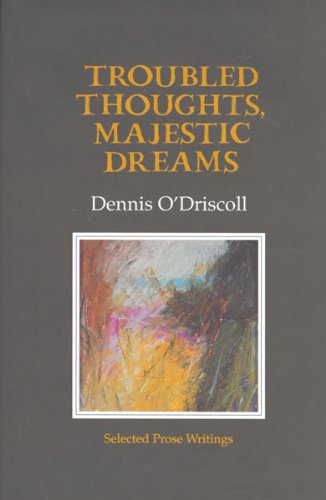 Troubled Thoughts, Majestic Dreams: Selected Prose Writings: Dennis O'Driscoll