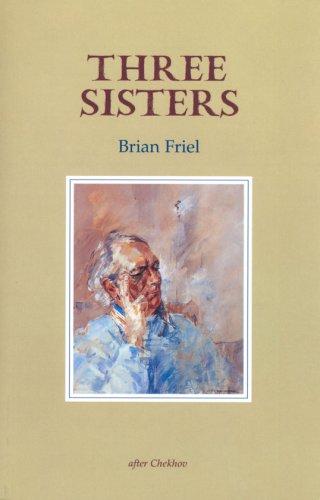Three Sisters: A Translation of the Play by Anton Chekov: Brian Friel