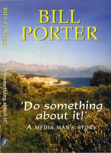 Do Something About It: a Media Man's Story: 1 (1852390360) by BILL PORTER