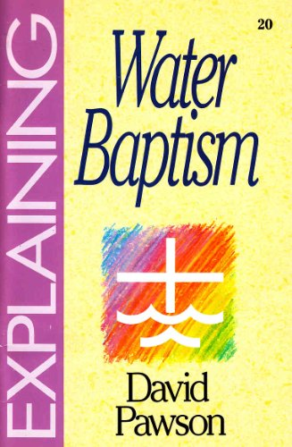 Explaining Water Baptism (The Explaining Series)