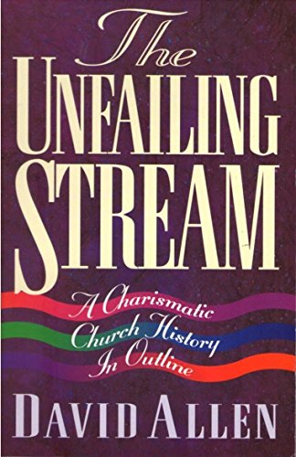 The Unfailing Stream: Charismatic Movement Through the: Allen, David