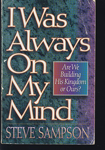 9781852401702: I Was Always on My Mind: Are We Building His Kingdom or Ours?