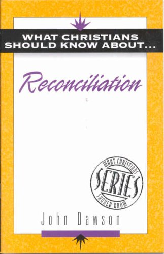 "What Christians Should Know About . . . Reconciliation (The """"What Christians Should Know About ¹"""" Series) (9781852402297) by Dawson, John"