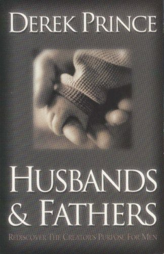 Husbands and Fathers: Re-discover the Creator's Purpose for Men (1852402733) by Prince, Derek