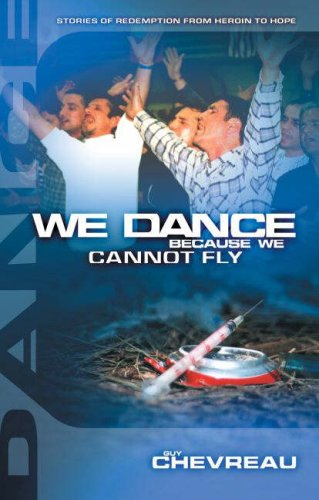 9781852403201: We Dance Because We Cannot Fly: Stories of Redemption from Heroin to Hope
