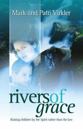 Rivers of Grace: Raising Children by the Spirit Rather Than the Law (1852403527) by Virkler, Mark; Virkler, Patti