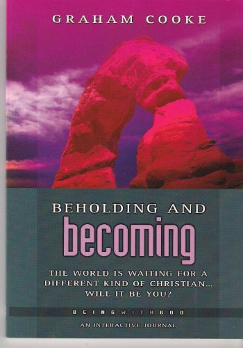 Beholding and Becoming (Being with God): Graham Cooke