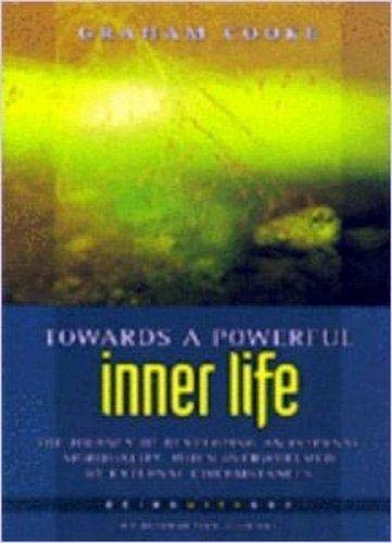 Towards a Powerful Inner Life (Being with God, Book 5) (1852403721) by Graham Cooke