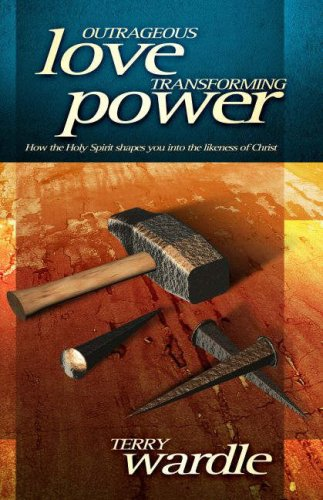 9781852403904: Outrageous Love, Transforming Power: How the Holy Spirit Shapes You into the Likeness of Christ
