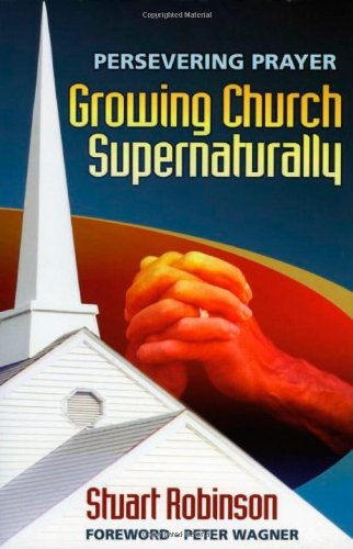 Persevering Prayer: Growing Church Supernaturally (9781852404338) by Stuart Robinson