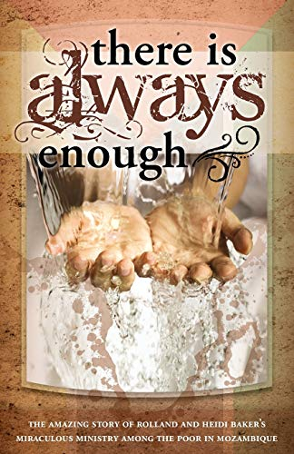 9781852405427: There is Always Enough: The Story of Rolland and Heidi Baker's Miraculous Ministry Among the Poor
