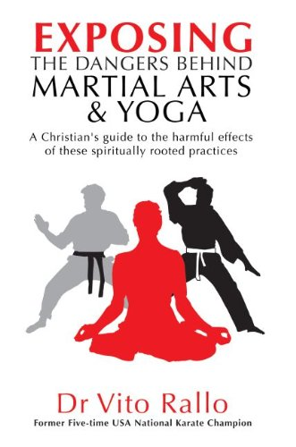 9781852405816: Exposing the Dangers Behind Martial Arts and Yoga: A Christian's Guide to the Harmful Effects of These Spiritually Rooted Practices