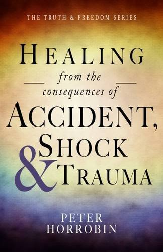 9781852407438: Healing from the Consequences of Accident, Shock and Trauma (The Truth & Freedom Series)