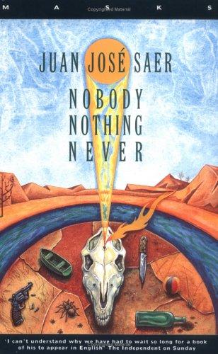 Nobody Nothing Never: Saer, Juan Jose