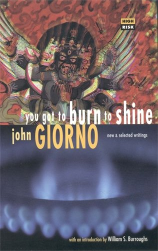 You Got to Burn to Shine: New and Selected Writings (High Risk Books): Giorno, John
