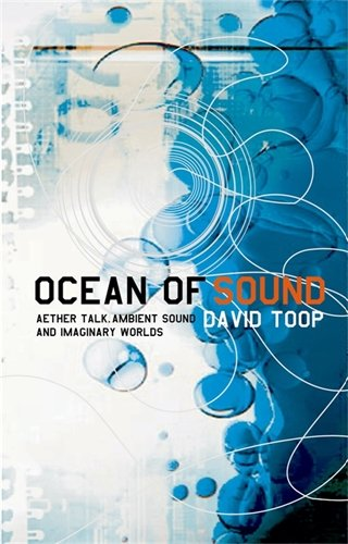 9781852423827: Ocean of Sound: Ambient sound and radical listening in the age of communication: Aether Talk, Ambient Sound and Imaginary Worlds