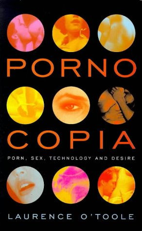Pornocopia: Porn, Sex, Technology and Desire: O'Toole, Laurence