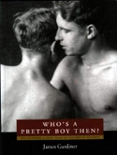Who's a Pretty Boy, Then?: One Hundred & Fifty Years of Gay Life in Pictures Gardiner, ...