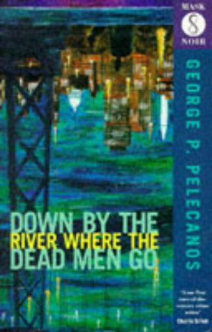 9781852425296: Down By The River Where the Dead Men Go (Old Editi (Mask noir)