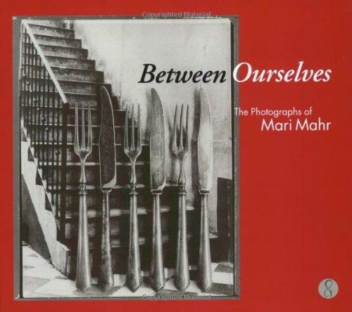 Between Ourselves: The Photographs of Mari Mahr: Mahr, Mari