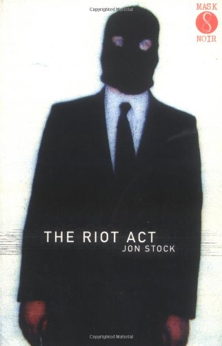 The Riot Act (A Mask Noir Title): Stock, Jon