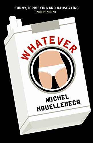 Whatever: Michel Houellebecq