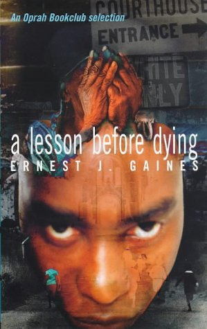 a lesson before dying by ernest j Ernest gaines is a writer-in-residence at the university of louisiana at lafayette his 1993 novel, a lesson before dying, won the national book critics circle award for fiction and was nominated for the pulitzer prizein 2004, he was nominated for the nobel prize in literature.