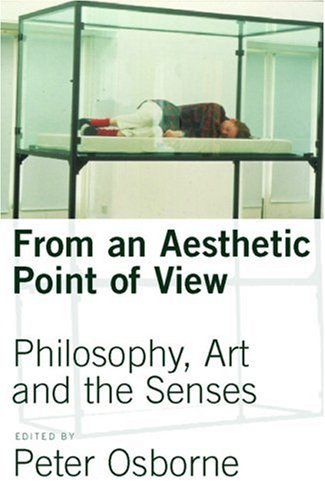 From an Aesthetic Point of View: Philosophy, Art and the Senses (Prisms)