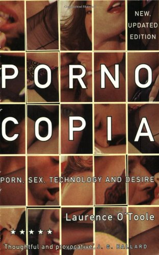 Pornocopia: Porn, Sex, Technology and Desire: O'Toole, Lawrence