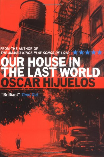 Our House in the Last World (Five: OSCAR HIJUELOS