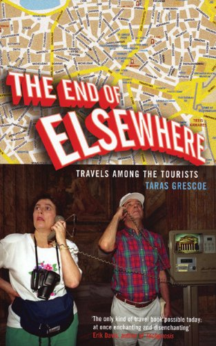 9781852428679: The End of Elsewhere: Travels Among the Tourists