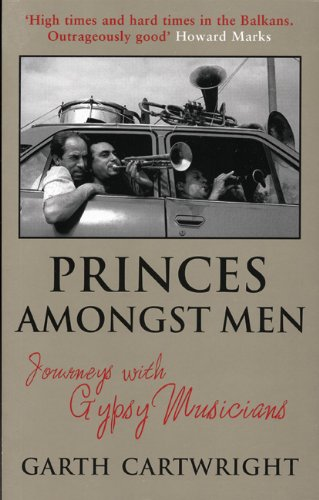 Princes Amongst Men: Journeys with Gypsy Musicians: Cartwright, Garth