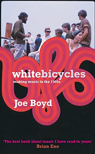 White Bicycles: making music in the nineteen-sixties: Boyd, Joe