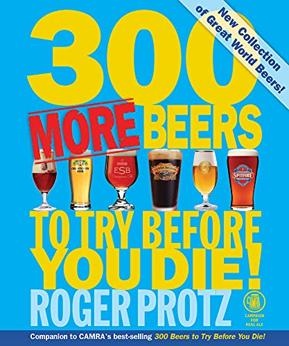 300 More Beers to Try Before You Die! (Camra): Protz, Roger