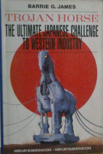 9781852510916: Trojan Horse: Ultimate Japanese Challenge to Western Industry
