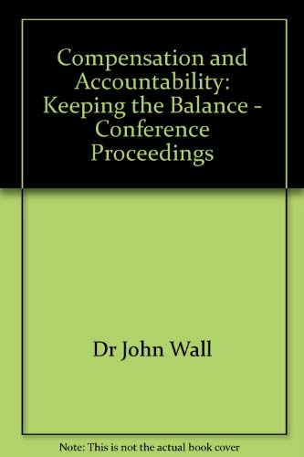 Compensation and Accountability: Keeping the Balance: Dr John Wall (Editor)