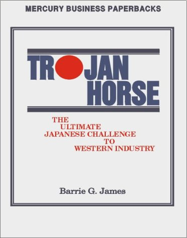 9781852520373: Trojan Horse: The Ultimate Japanese Challenge to Western Industry