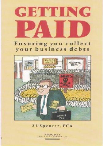 Getting Paid: Ensuring You Collect Your Business Debts: J. L. Spencer